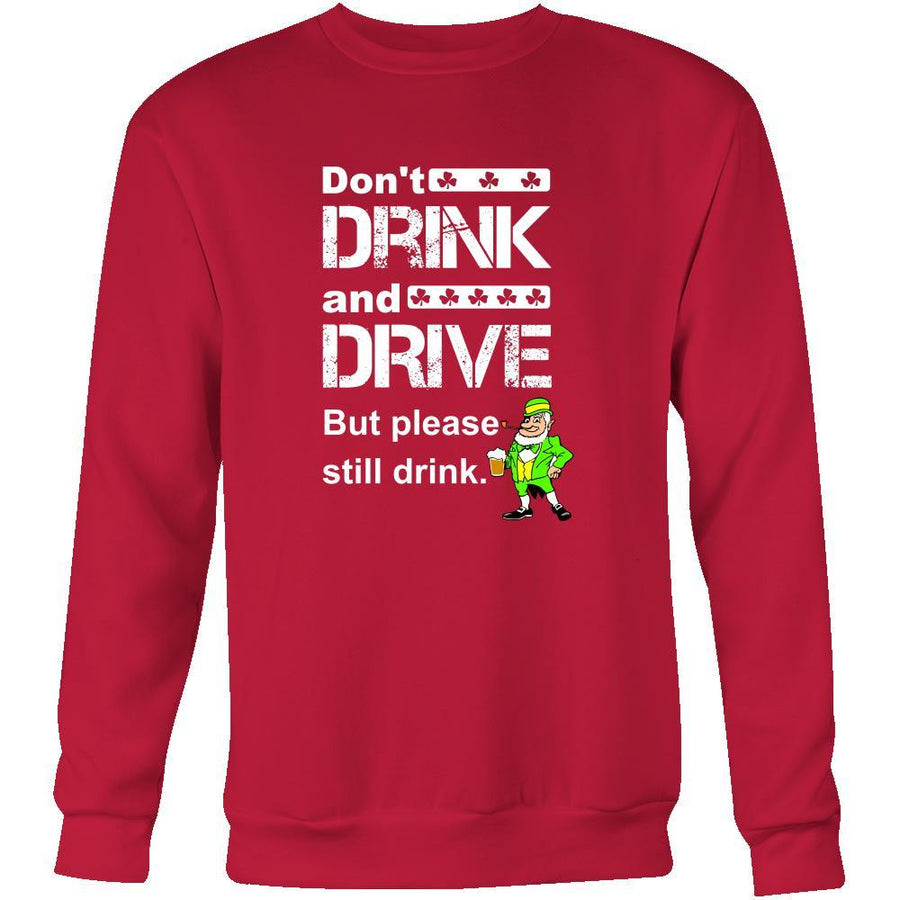 "Happy Saint Patrick's Day - "" Don't Drink and Drive "" - custom made funny sweatshirts,hoodies, long sleeve shirts.-T-shirt-Teelime 