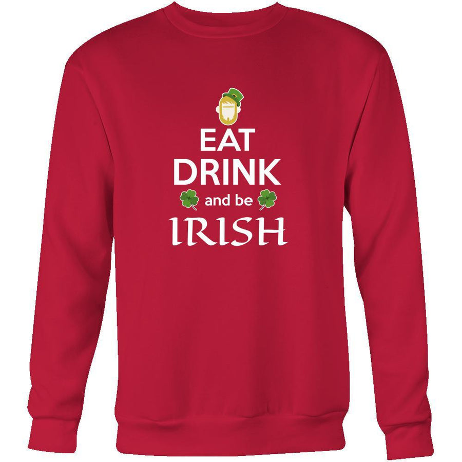 "Happy Saint Patrick's Day - "" Eat, Drink, be Irish"" - custom made funny apparel.-T-shirt-Teelime 