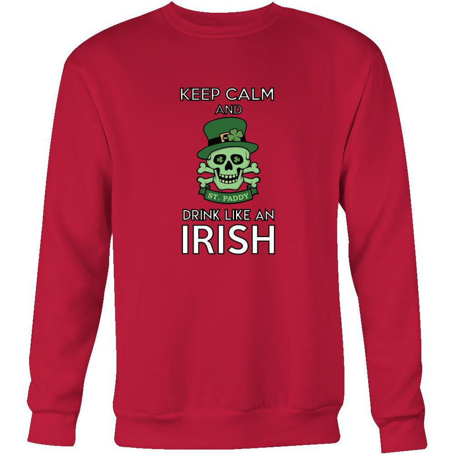 "Happy Saint Patrick's Day - "" Keep calm, Drink Like an Irish "" - custom made funny apparel.-T-shirt-Teelime 