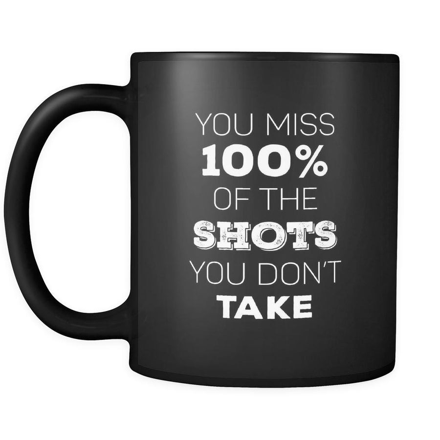 Hockey Mug -You miss 100% of the shots you don't take - 11 Oz Ceramic Coffee Mug Black
