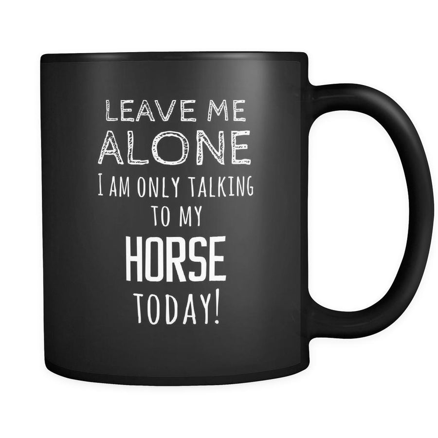 Horse Leave Me Alove I'm Only Talking To My Horse today 11oz Black Mug-Drinkware-Teelime | shirts-hoodies-mugs