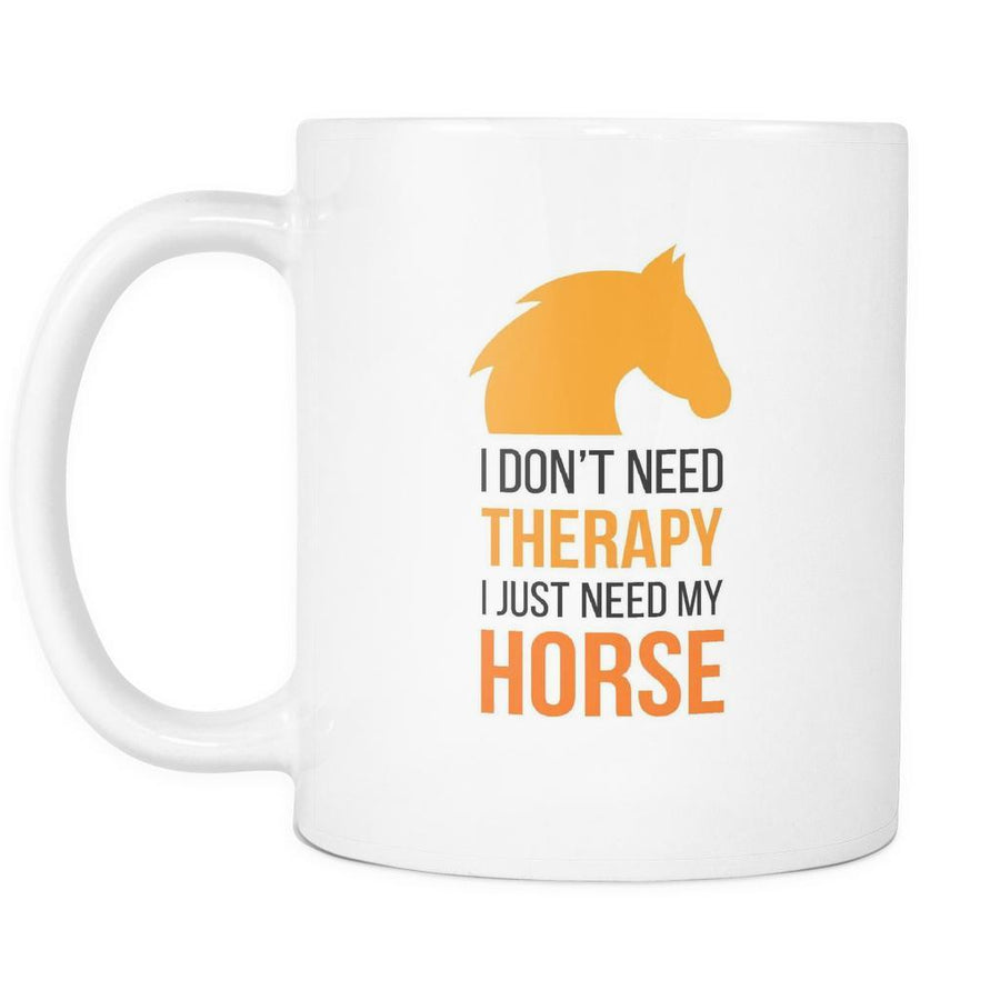 Horse lover mug - I don't need therapy I just need my Horse-Drinkware-Teelime | shirts-hoodies-mugs
