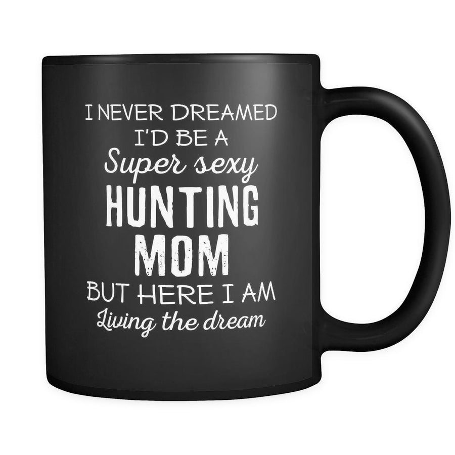 Hunting I Never Dreamed I'd Be A Super Sexy Mom But Here I Am 11oz Black Mug-Drinkware-Teelime | shirts-hoodies-mugs
