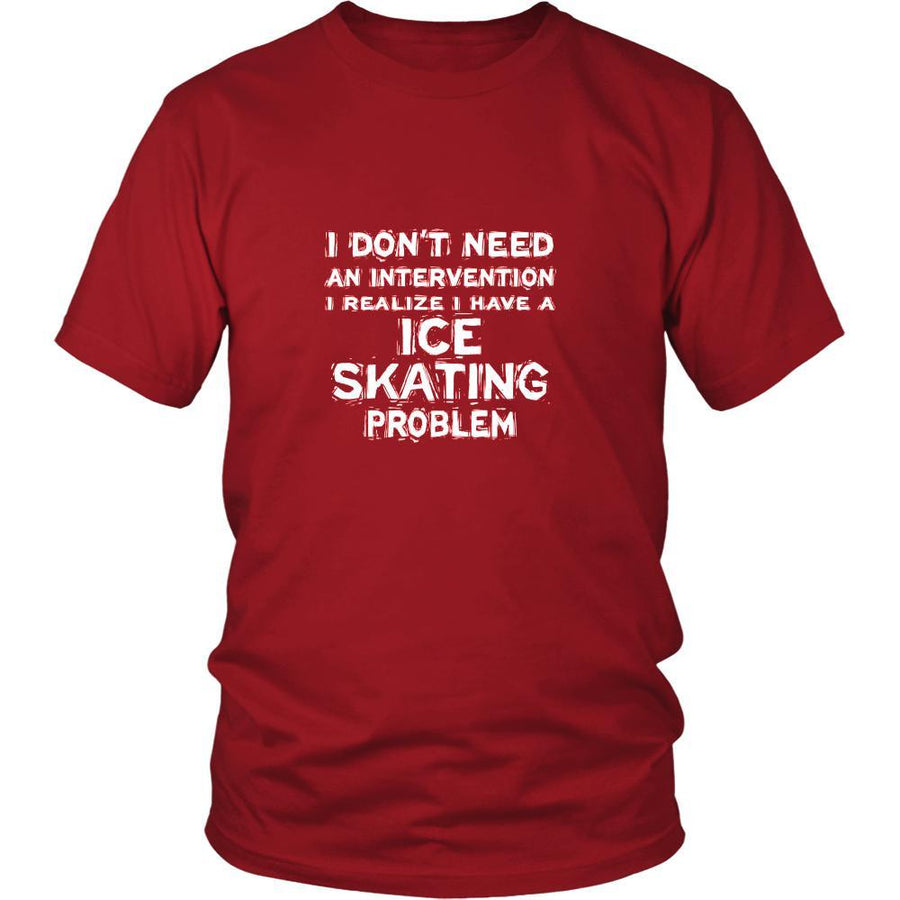 Ice skating Shirt - I don't need an intervention I realize I have an Ice skating problem- Hobby Gift