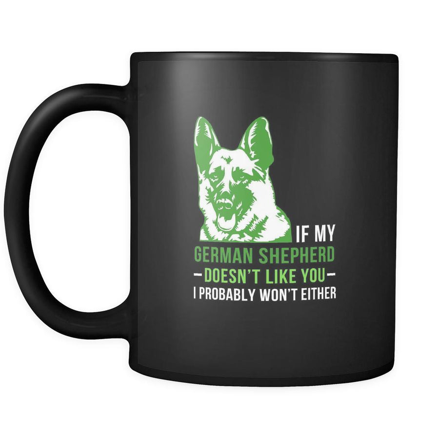 If my German Shepherd doesn't like you I probably won't either- German Shepherd Cofee cup Dog Lover 11oz Black-Drinkware-Teelime | shirts-hoodies-mugs