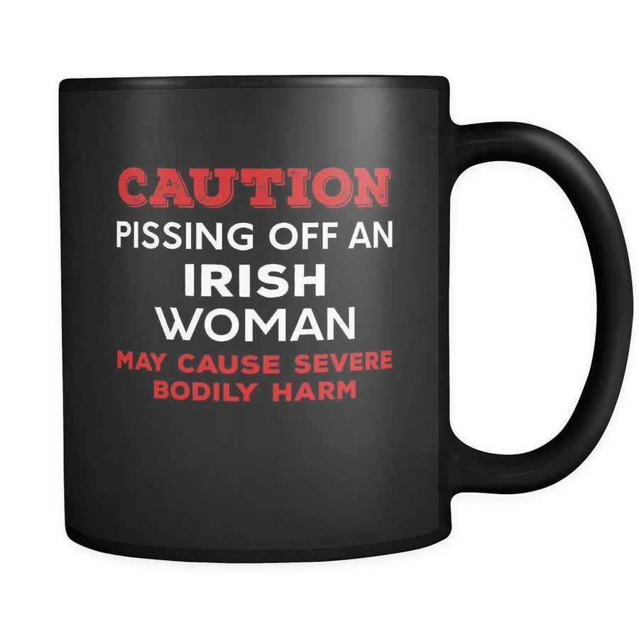 Irish Caution Pissing Off An Irish Woman May Cause Severe Bodily Harm 11oz Black Mug