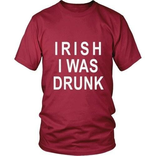 Irish T Shirt - Irish I was drunk