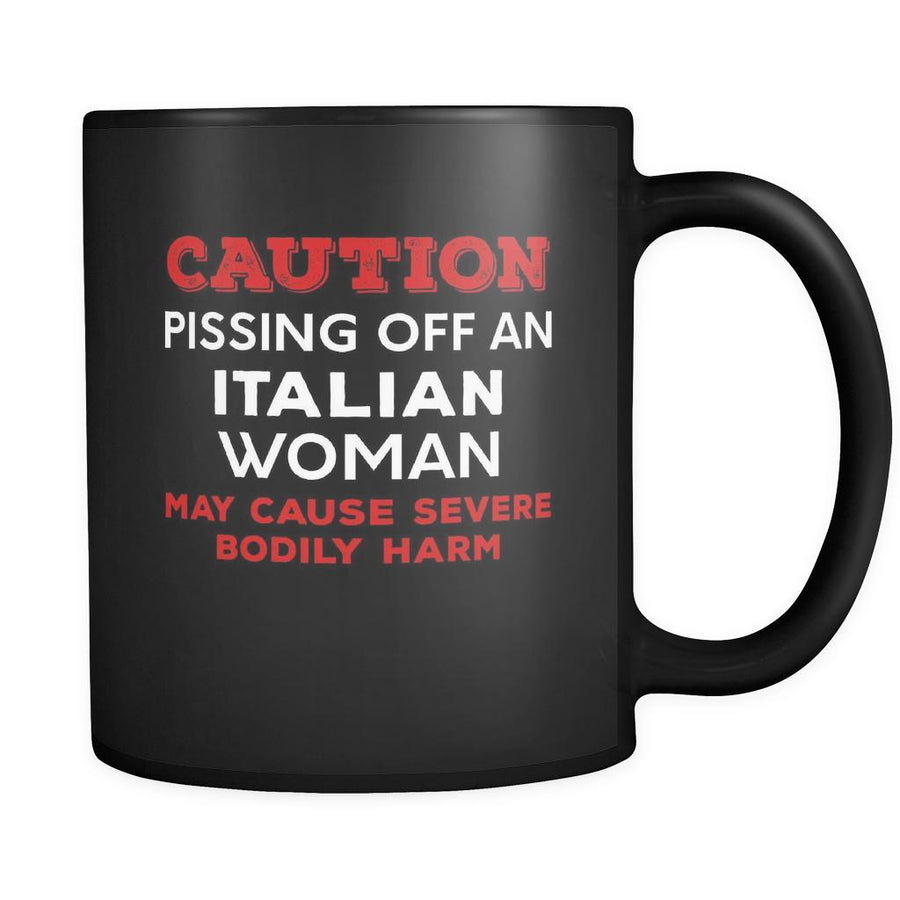 Italian Caution Pissing Off An Italian Woman May Cause Severe Bodily Harm 11oz Black Mug