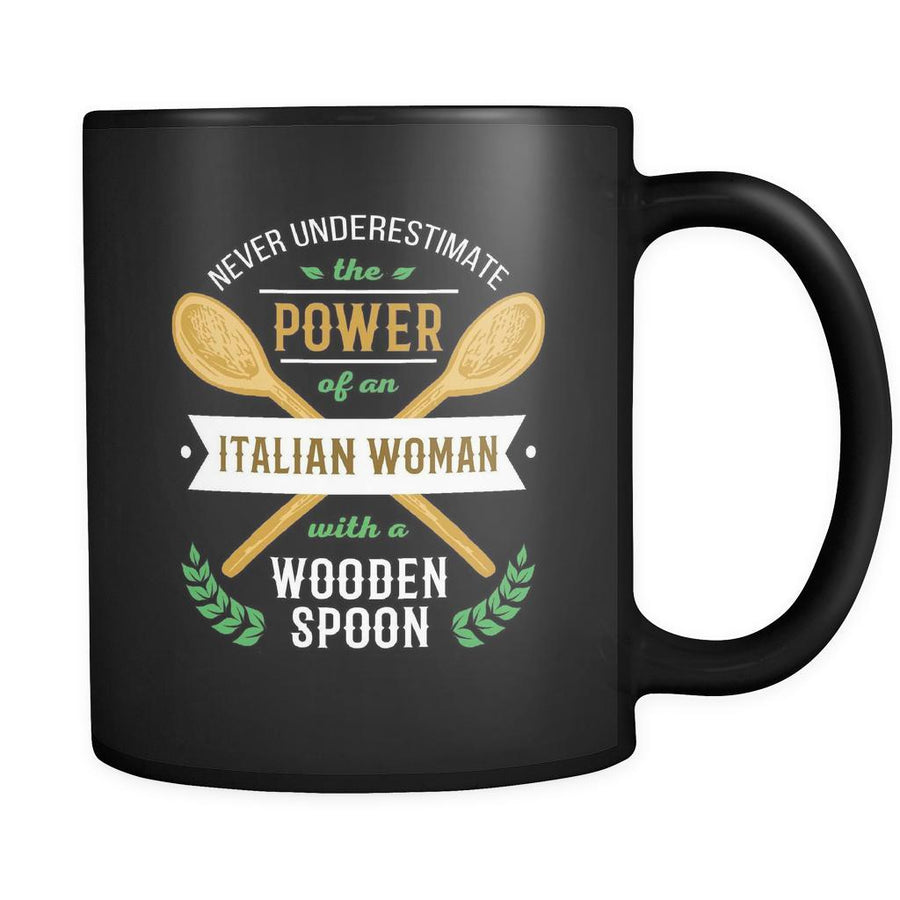 Italian  Never underestimate the power of an Italian woman with a wooden spoon 11oz Black Mug
