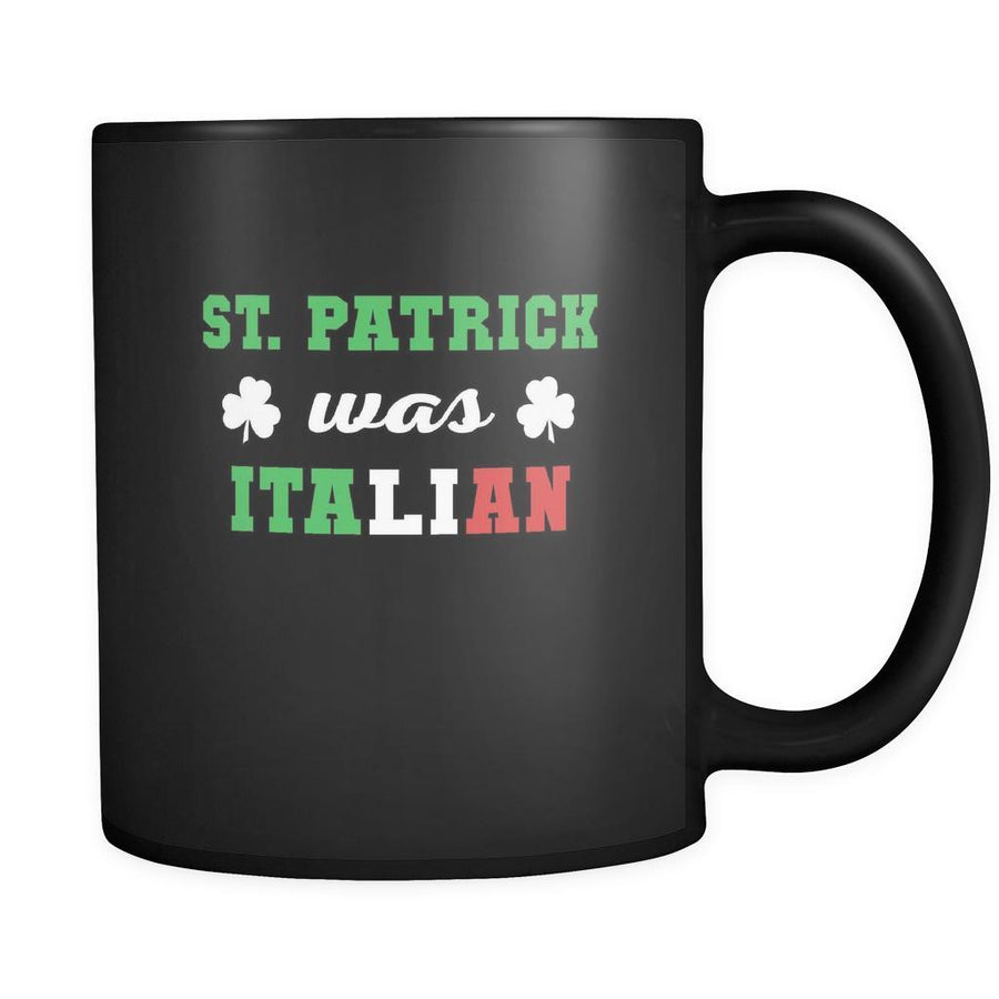 Italians St. Patrick was Italian 11oz Black Mug-Drinkware-Teelime | shirts-hoodies-mugs