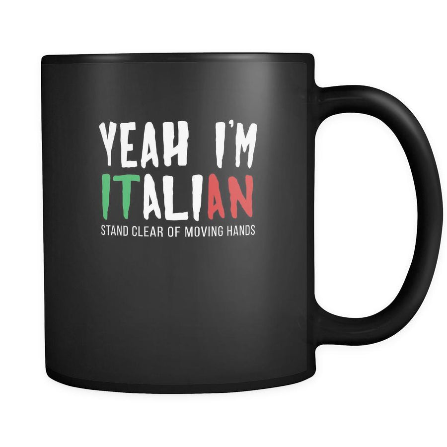 Italians Yeah I'm Italian stay clear of moving hands 11oz Black Mug-Drinkware-Teelime | shirts-hoodies-mugs