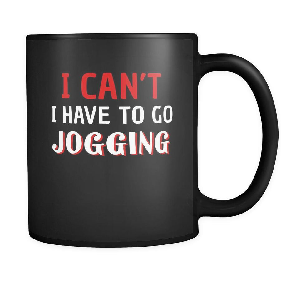 Jogging I Can't I Have To Go Jogging 11oz Black Mug