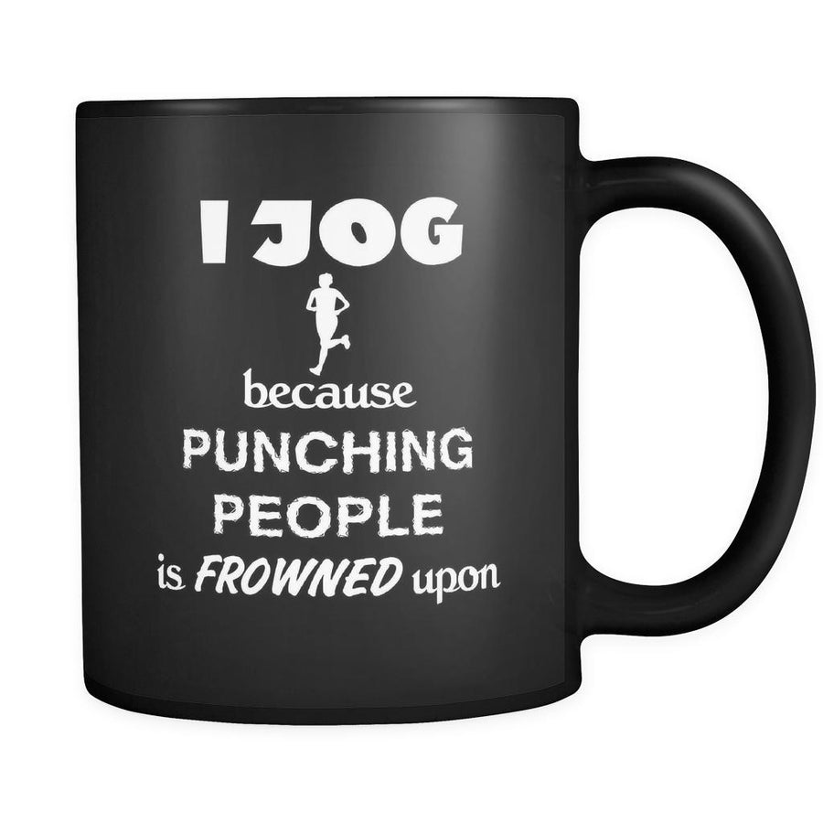 Jogging - I jog because punching people is frowned upon - 11oz Black Mug