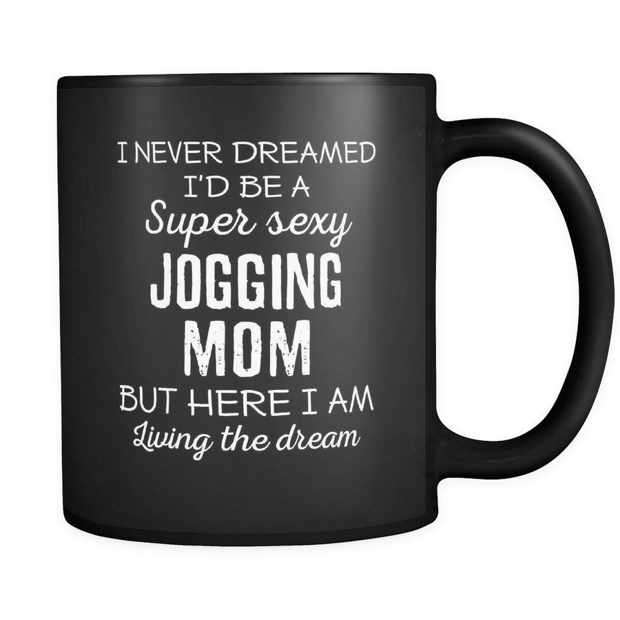 Jogging I Never Dreamed I'd Be A Super Sexy Mom But Here I Am 11oz Black Mug