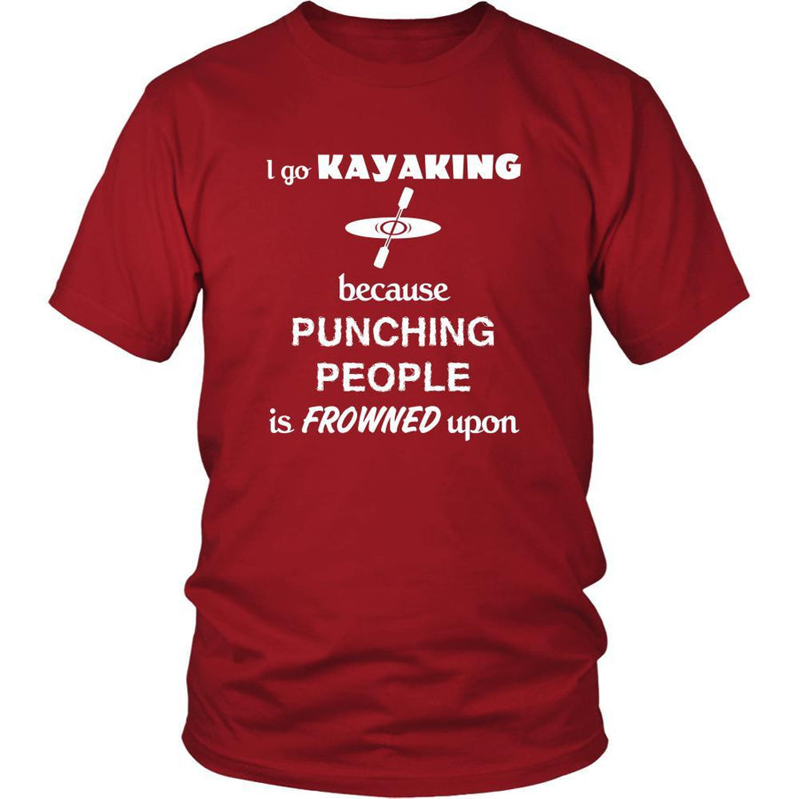 Kayaking - I go Kayaking because punching people is frowned upon - Kayaker Hobby Shirt