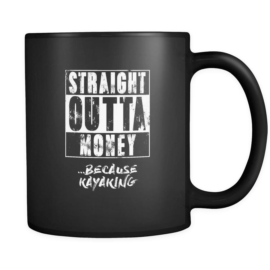 Kayaking straight outta money ...because Kayaking 11oz Black Mug-Drinkware-Teelime | shirts-hoodies-mugs