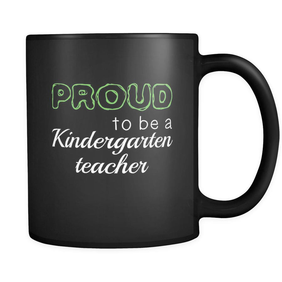 Kindergarten Teacher Proud To Be A Kindergarten Teacher 11oz Black Mug