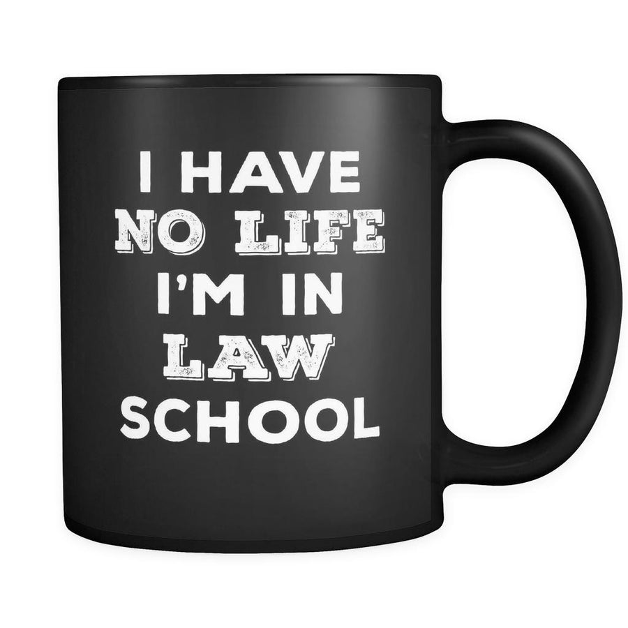 Law School I Have No Life I'm In Law School 11oz Black Mug-Drinkware-Teelime | shirts-hoodies-mugs