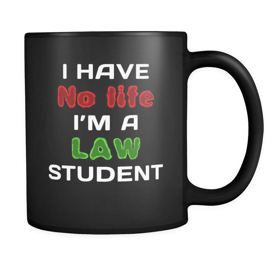 Law Student I Have No Life I'm A Law Student 11oz Black Mug