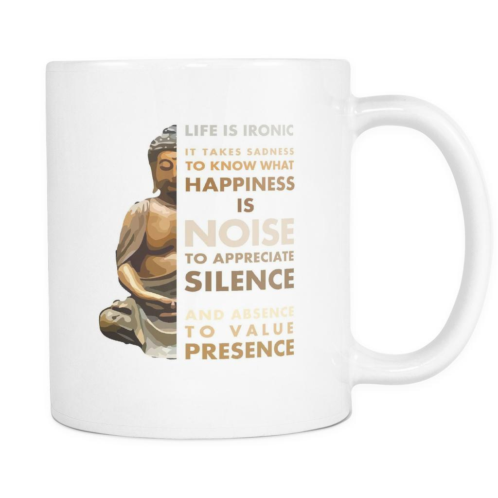 40a6e4d95 Life is Ironic It takes sadness to know what happiness is mug - buddhist  gifts buddhist