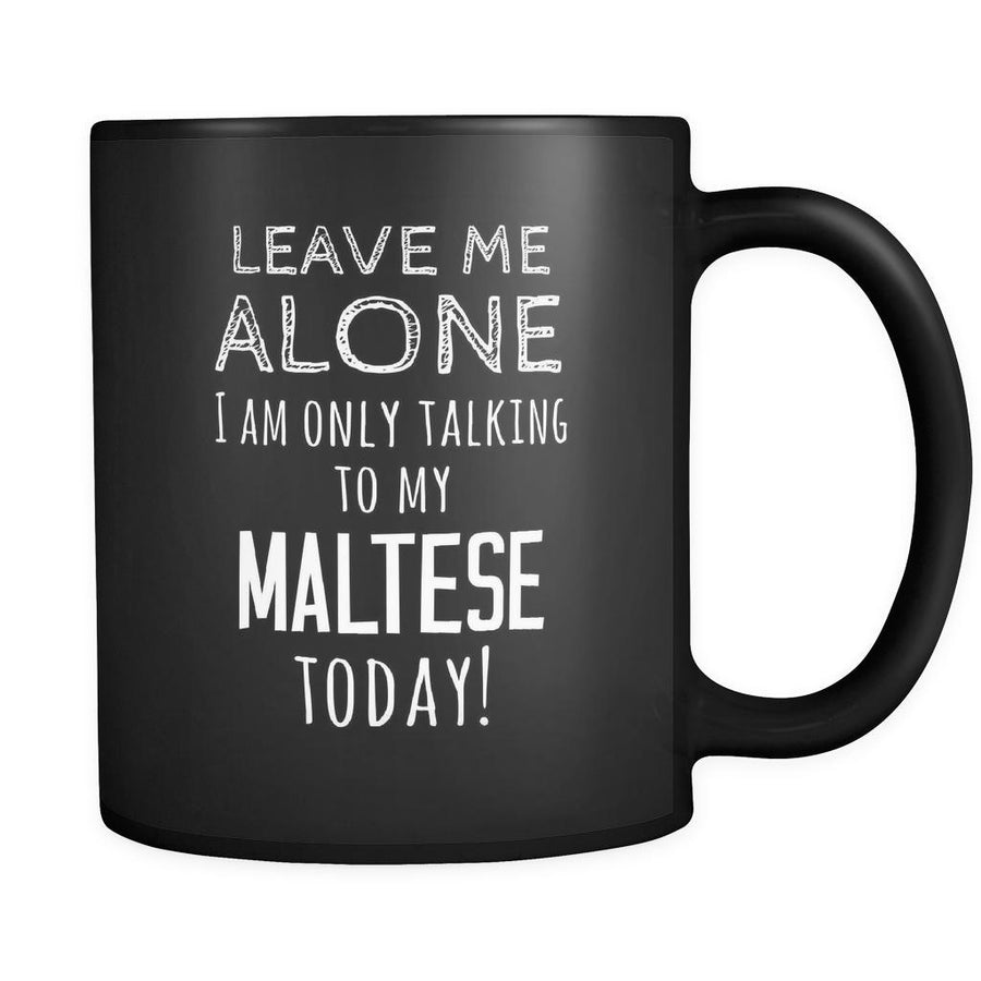 Maltese Leave Me Alove I'm Only Talking To My Maltese today 11oz Black Mug-Drinkware-Teelime | shirts-hoodies-mugs