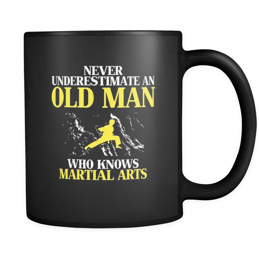 Martial Arts Never underestimate an old man who knows martial arts 11oz Black Mug