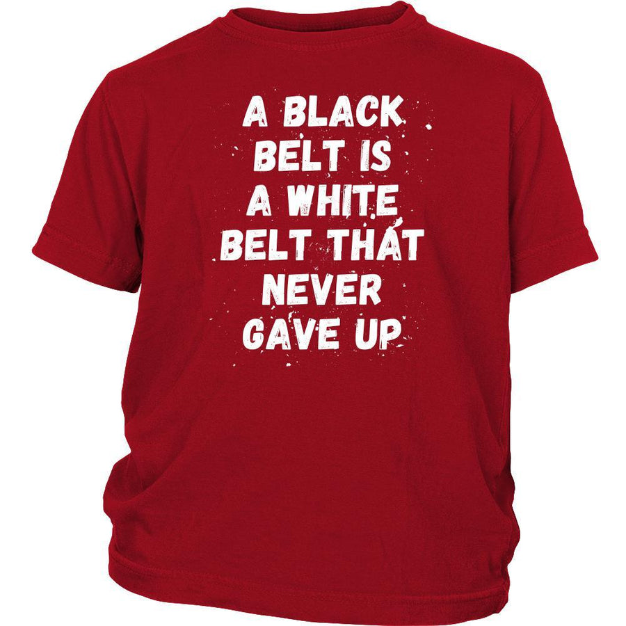 Martial Arts T Shirt - A black belt is a white belt that never gave up