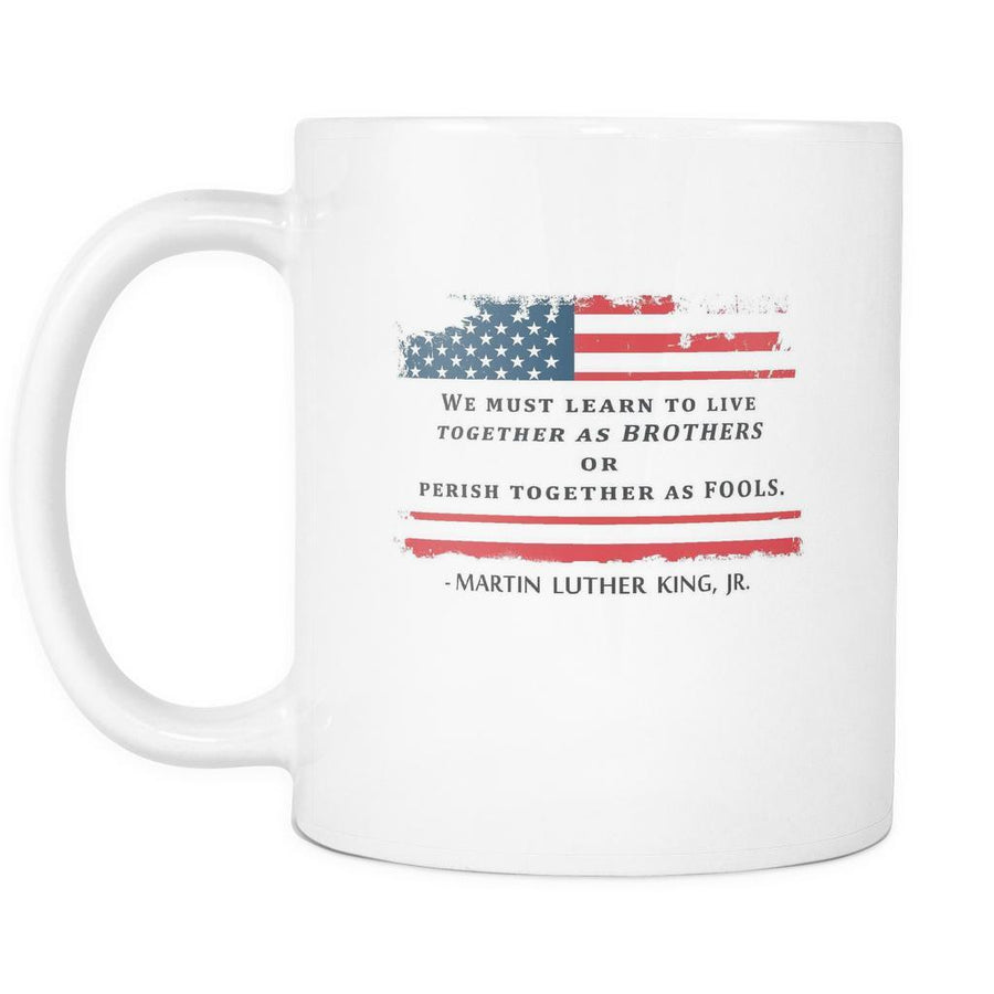 Martin Luther King jr Mug - We must Learn to live Together as BROTHERS or perish together as FOOLS-Drinkware-Teelime | shirts-hoodies-mugs