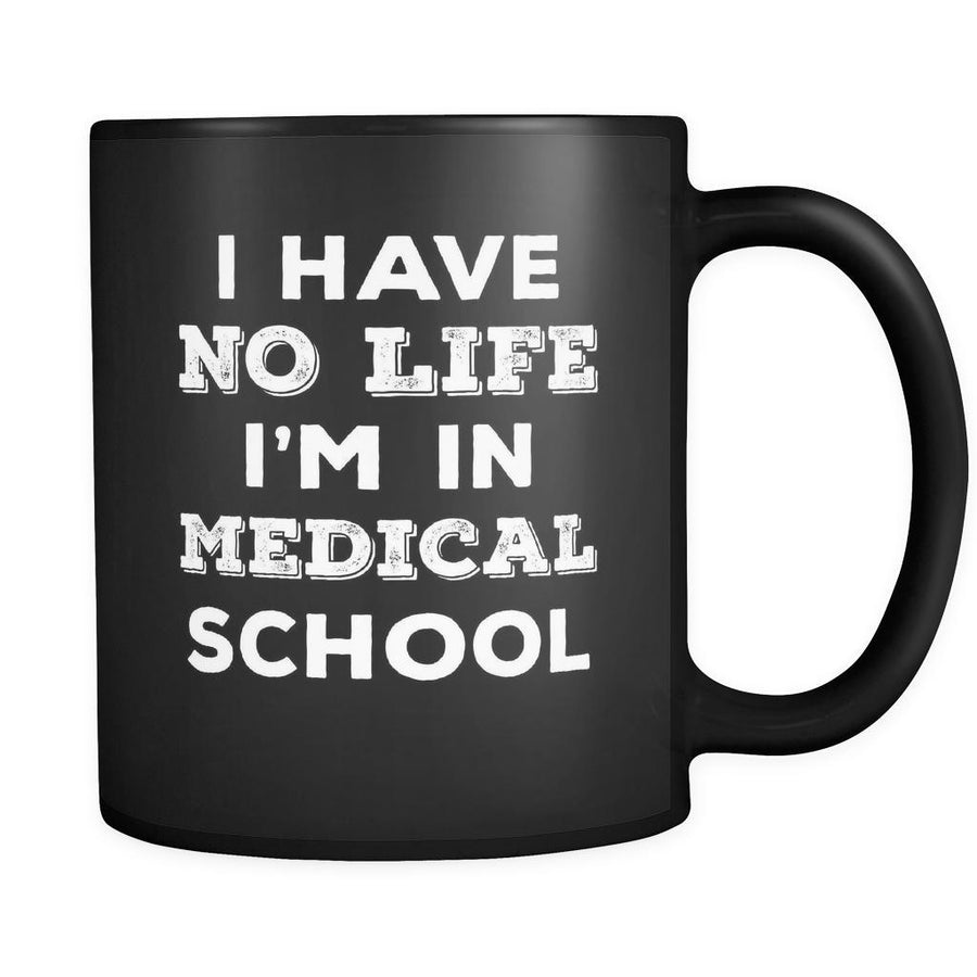 Medical School I Have No Life I'm In Medical School 11oz Black Mug-Drinkware-Teelime | shirts-hoodies-mugs