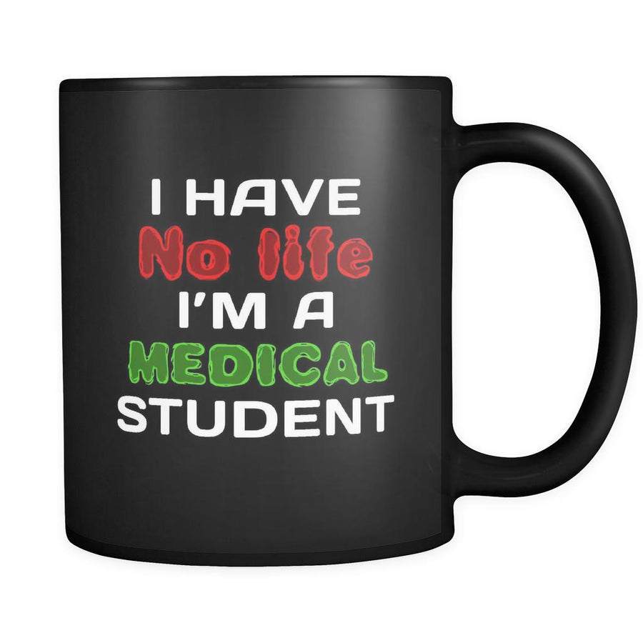 Medical Student I Have No Life I'm A Medical Student 11oz Black Mug-Drinkware-Teelime | shirts-hoodies-mugs