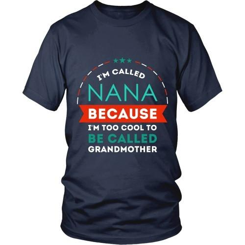 Mother's Day T Shirt - Grandma I'm called Nana because I'm too cool to be called