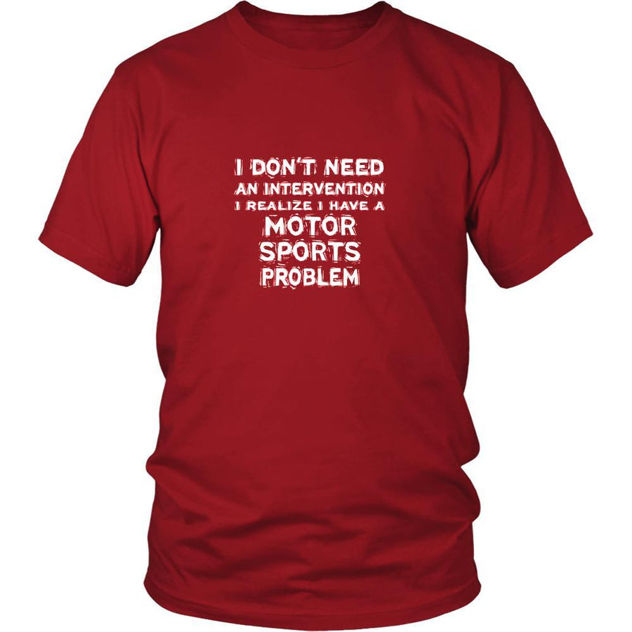 Motor sports Shirt - I don't need an intervention I realize I have a Motor sports problem- Sport Gift-T-shirt-Teelime | shirts-hoodies-mugs
