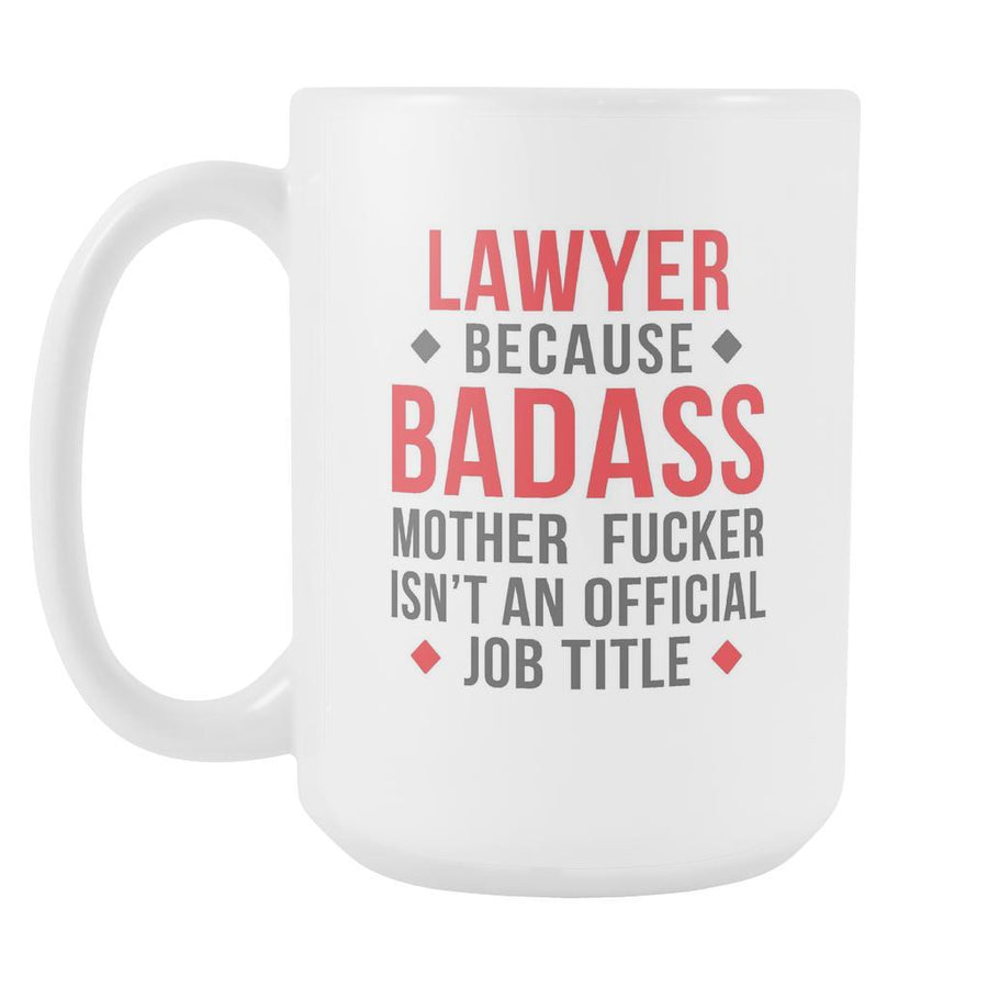 Mug Lawyer gifts Lawyer mug - Badass Lawyer mug - Lawyer coffee mug Lawyer coffee cup (15oz)-Drinkware-Teelime | shirts-hoodies-mugs