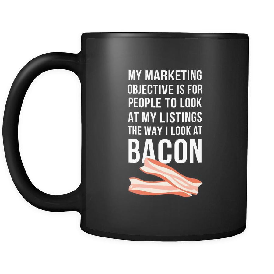My marketing objective bacon mug - Friend Gift, Coworker Funny Mug Great Office Real Estate Agent Mug (11)oz Black