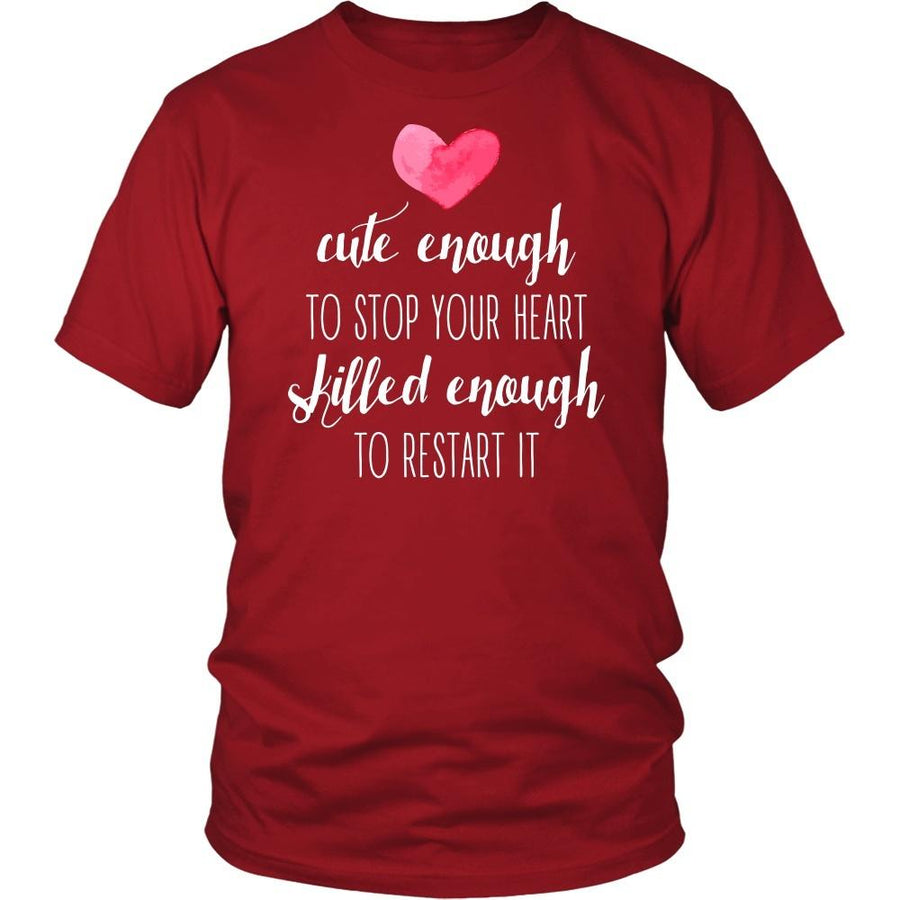 Nurse T Shirt - Cute enough to stop your heart Skilled enough to restart it