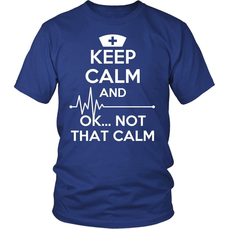 Nurse T Shirt - Keep Calm and ...  OK ..Not That Calm