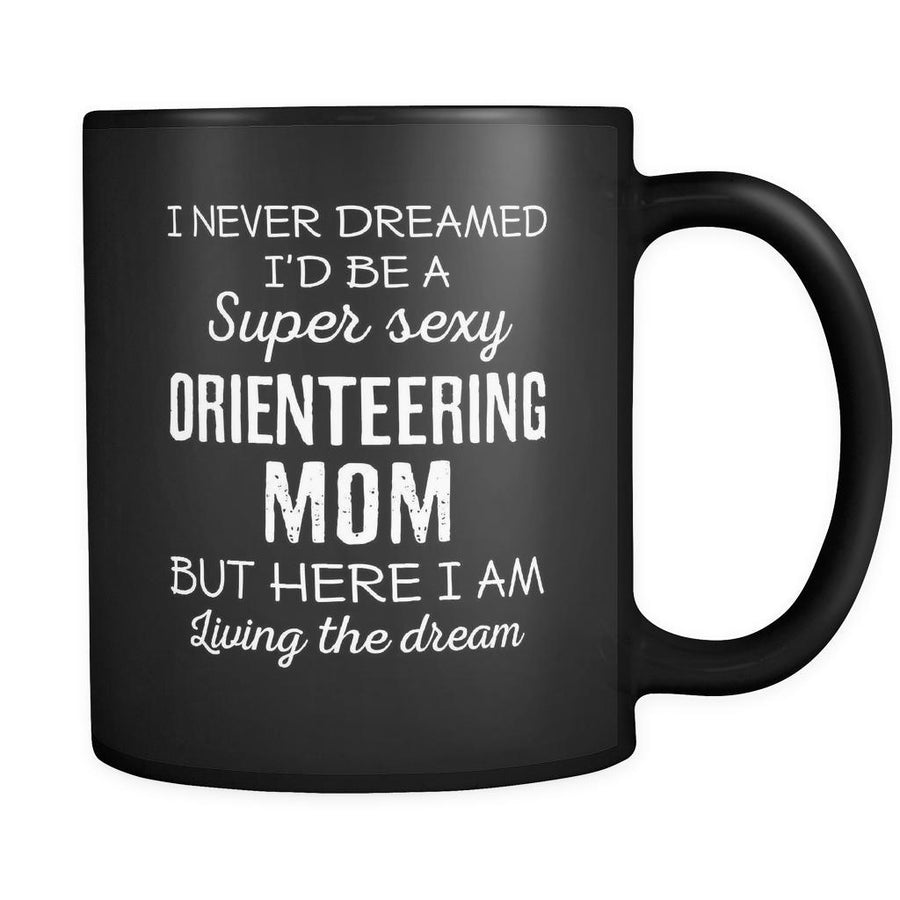 Orienteering I Never Dreamed I'd Be A Super Sexy Mom But Here I Am 11oz Black Mug-Drinkware-Teelime | shirts-hoodies-mugs