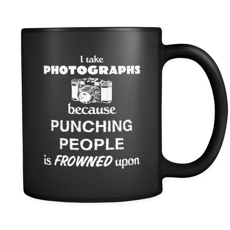 Photographer - I take photographs because punching people is frowned upon - 11oz Black Mug