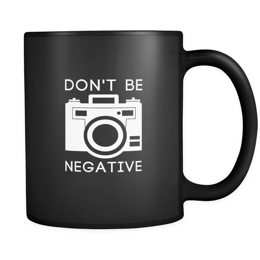 Photography Don't be negative 11oz Black Mug