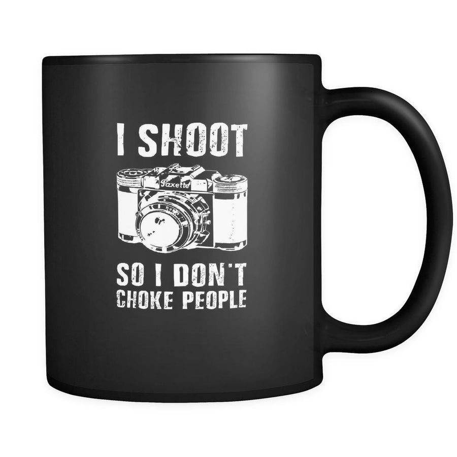 Photography I shoot so I don't choke people 11oz Black Mug
