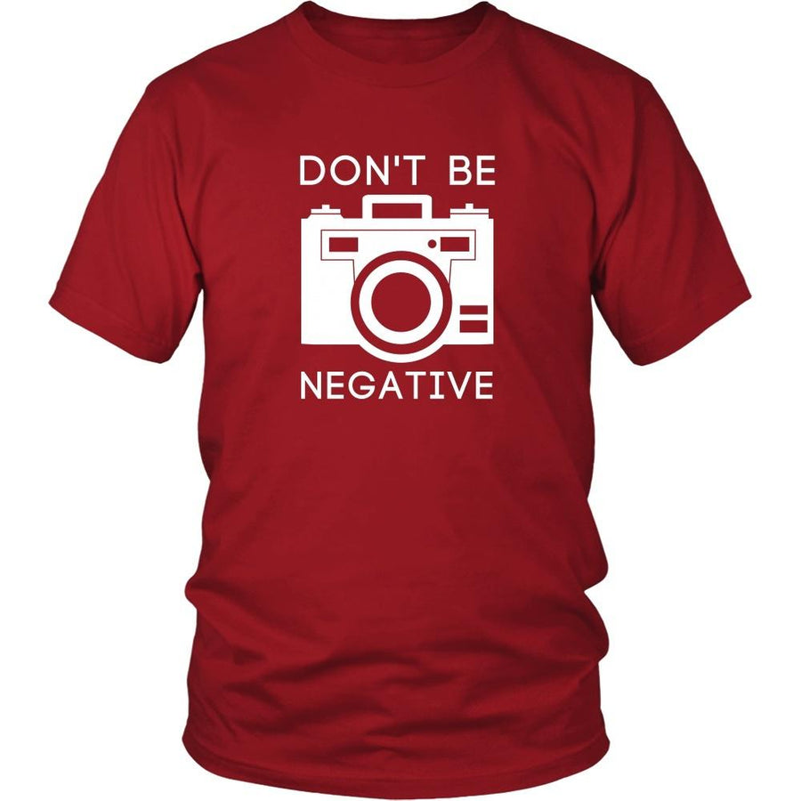 Photography T Shirt - Don't Be Negative