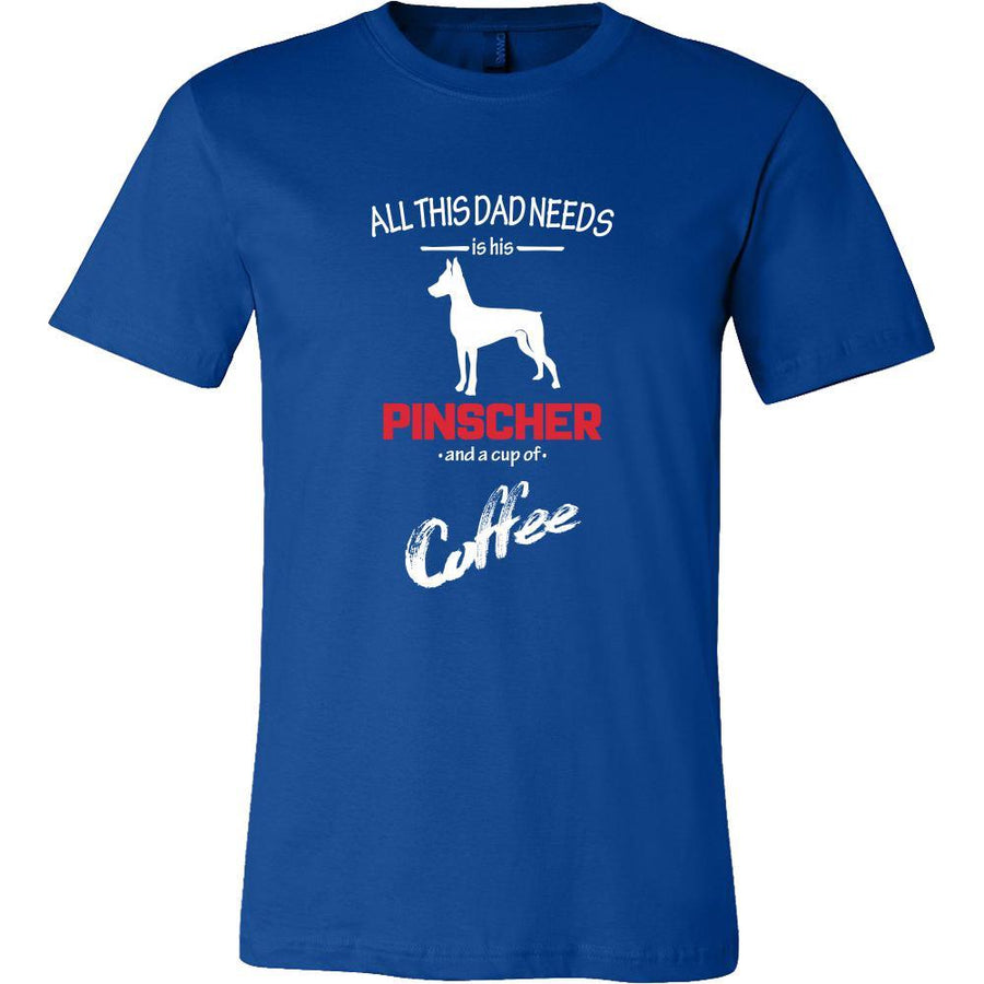 Pinscher Dog Lover Shirt - All this Dad needs is his Pinscher and a cup of coffee Father Gift