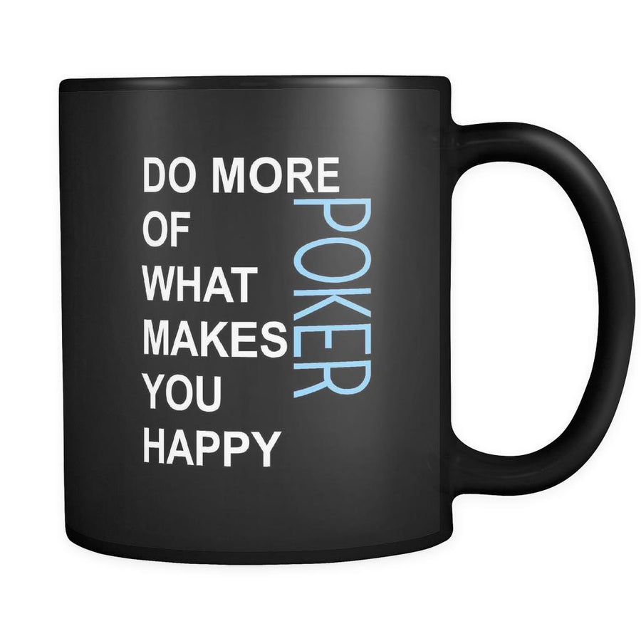 Poker Cup- Do more of what makes you happy Poker Hobby Gift, 11 oz Black Mug-Drinkware-Teelime | shirts-hoodies-mugs