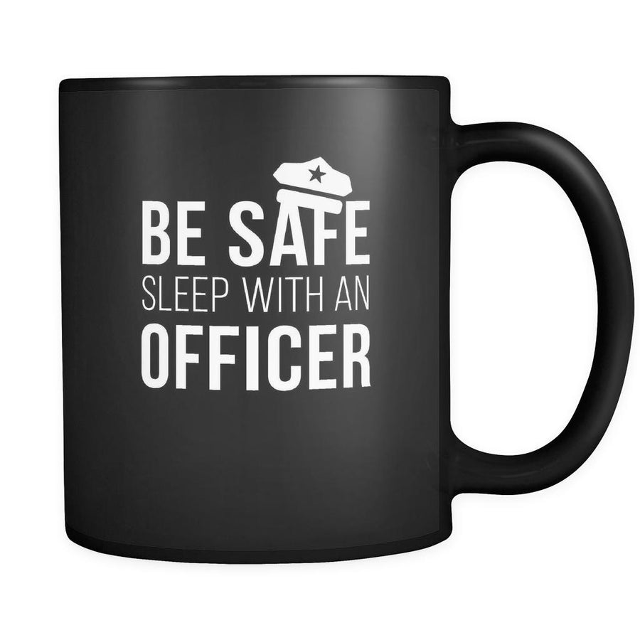Policeman Be safe sleep with an officer 11oz Black Mug-Drinkware-Teelime | shirts-hoodies-mugs