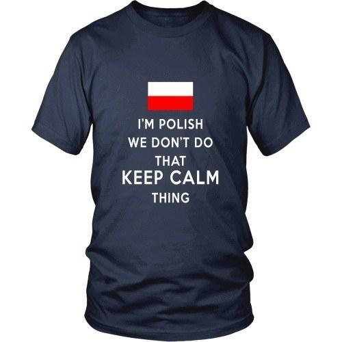 Polish T Shirt - I'm Polish We don't do that keep calm thing