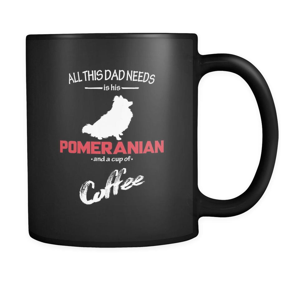 Pomeranian All this Dad needs is his Pomeranian and a cup of coffee 11oz Black Mug-Drinkware-Teelime | shirts-hoodies-mugs