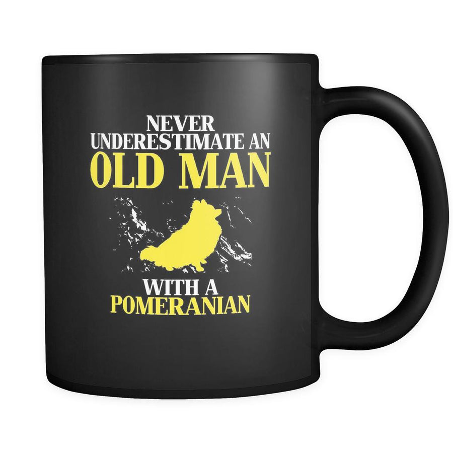 Pomeranian Never underestimate an old man with a Pomeranian 11oz Black Mug