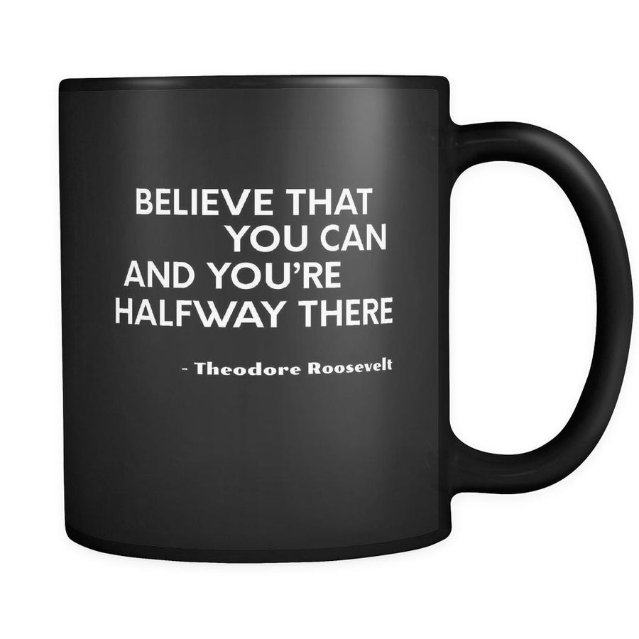 Presidents USA Mug - Believe that you can and you're halfway there. - Theodore Roosevelt - 11oz Black Mug-Drinkware-Teelime | shirts-hoodies-mugs