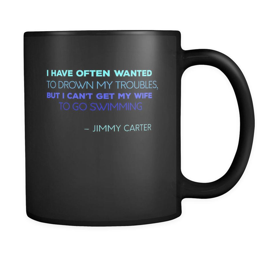 Presidents USA Mug - I have often wanted to drown my troubles... – Jimmy Carter - 11oz Black Mug-Drinkware-Teelime | shirts-hoodies-mugs