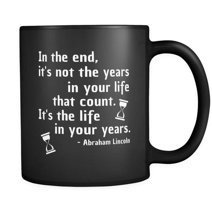 Presidents USA Mug - In the end, it's not the years in your life that count...- Lincoln - 11oz Black Mug-Drinkware-Teelime | shirts-hoodies-mugs